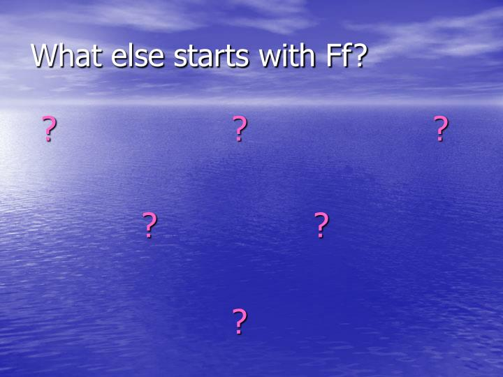 What else starts with Ff?