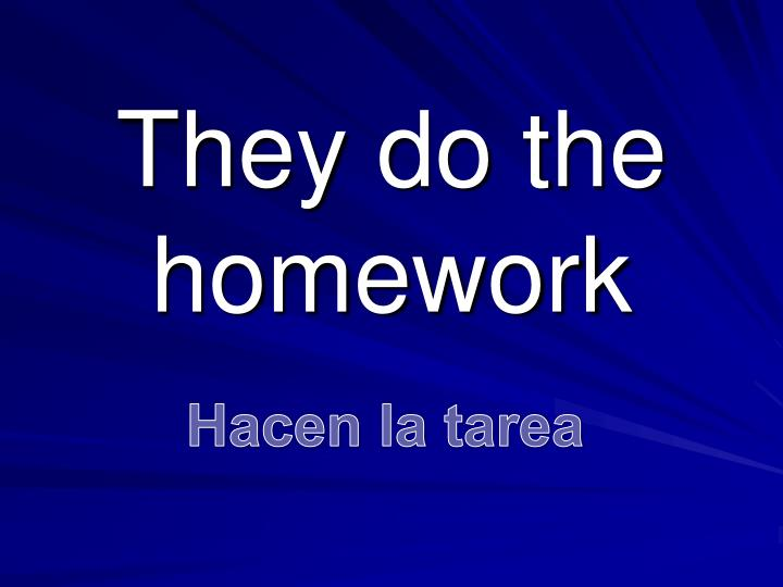 They do the homework