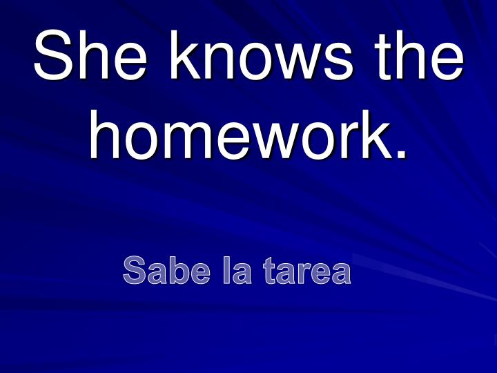 She knows the homework.
