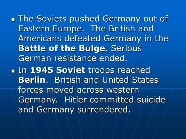 The Soviets pushed Germany out of Eastern Europe.  The British and Americans defeated Germany in the