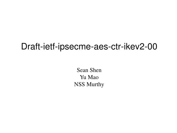 Draft-ietf-ipsecme-aes-ctr-ikev2-00