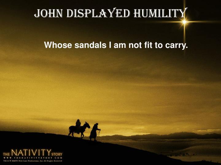 John displayed humility