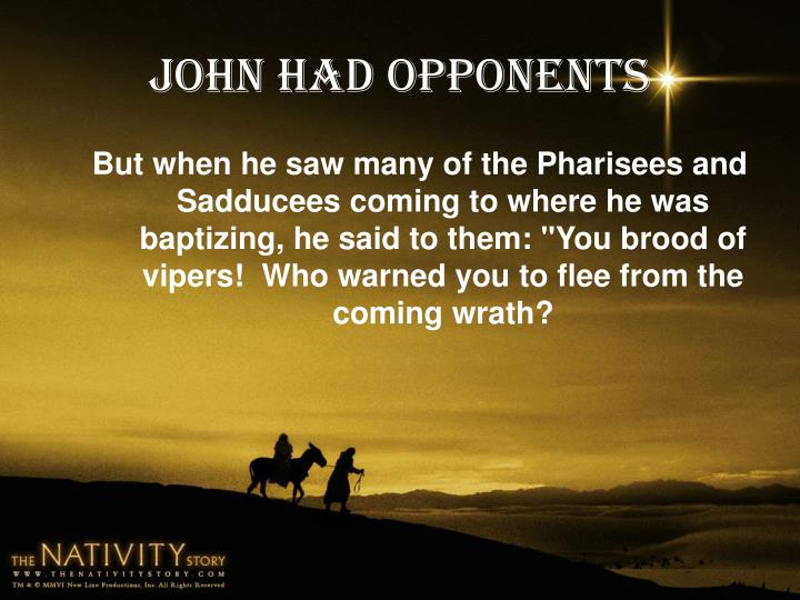 John had opponents