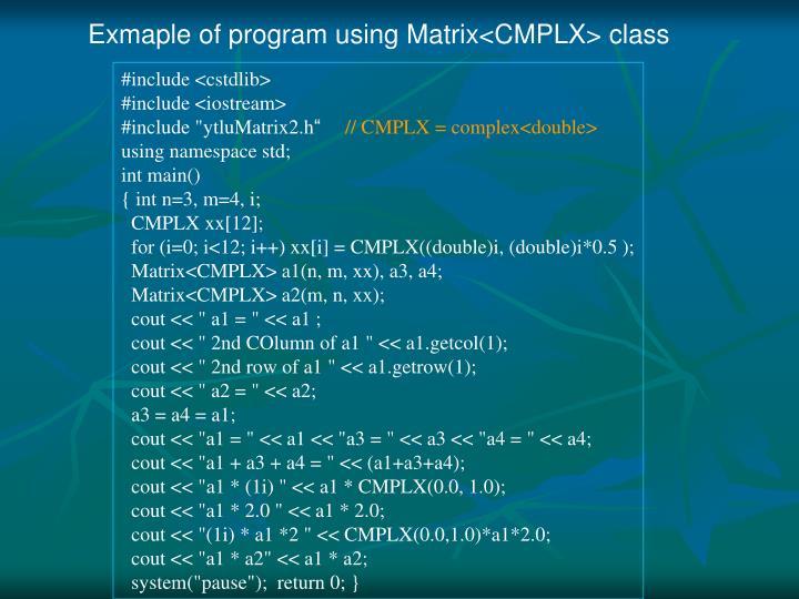 Exmaple of program using Matrix<CMPLX> class