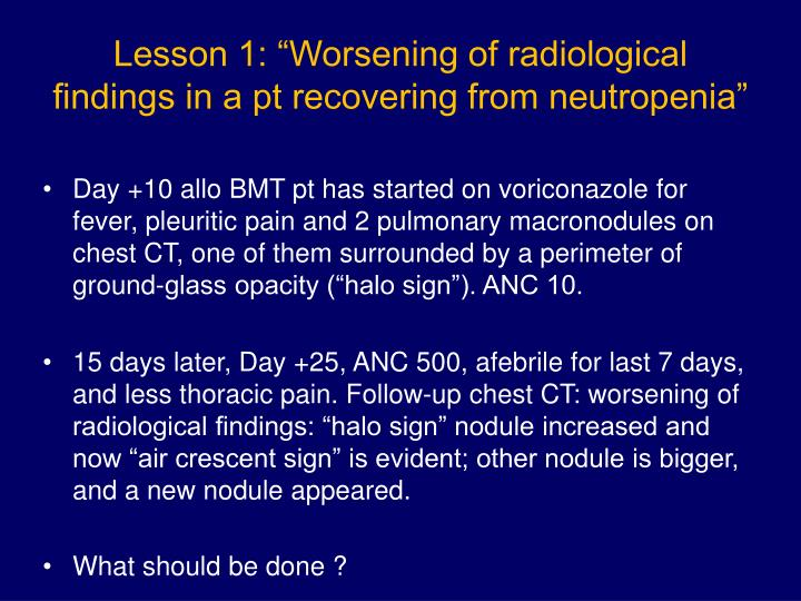 "Lesson 1: ""Worsening of radiological findings in a pt recovering from neutropenia"""
