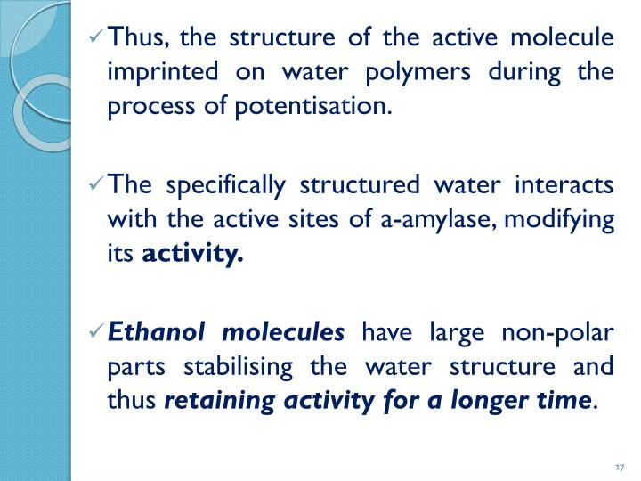 Thus, the structure of the active molecule imprinted on water polymers during the process of potentisation.