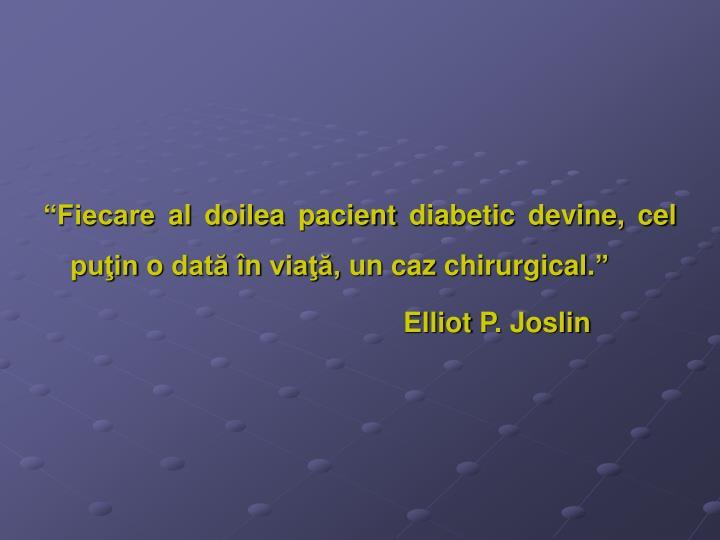 """""""Fiecare al doilea pacient diabetic devine, cel puţin o dată în viaţă, un caz chirurgical."""""""