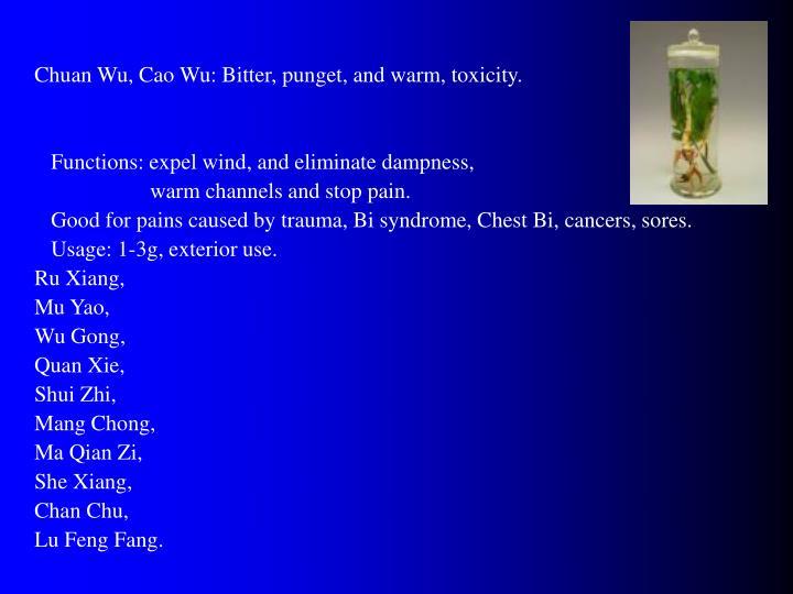 Chuan Wu, Cao Wu: Bitter, punget, and warm, toxicity.