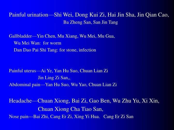Painful urination—Shi Wei, Dong Kui Zi, Hai Jin Sha, Jin Qian Cao,