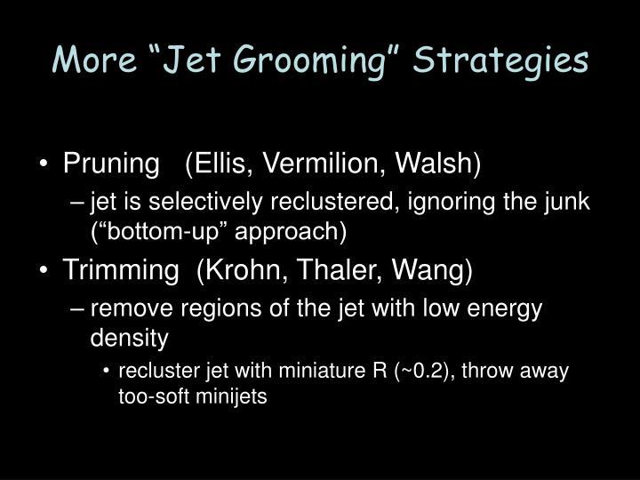 """More """"Jet Grooming"""" Strategies"""