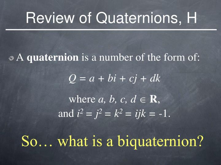 Review of Quaternions, H