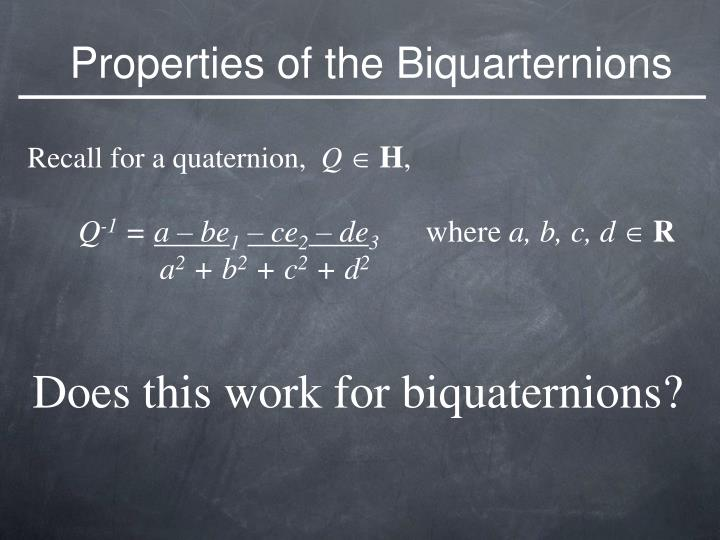 Properties of the Biquarternions