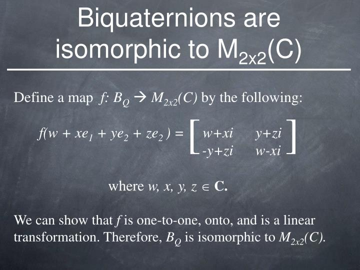 Biquaternions are isomorphic to M