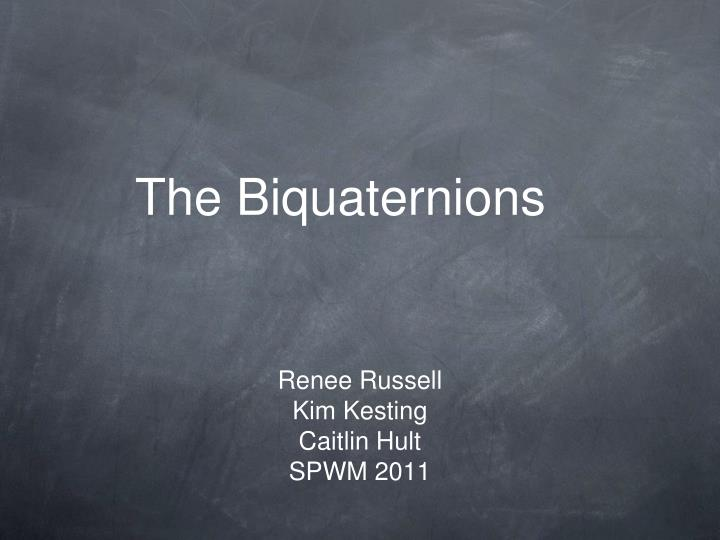 The biquaternions