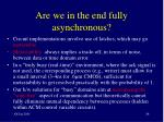 are we in the end fully asynchronous
