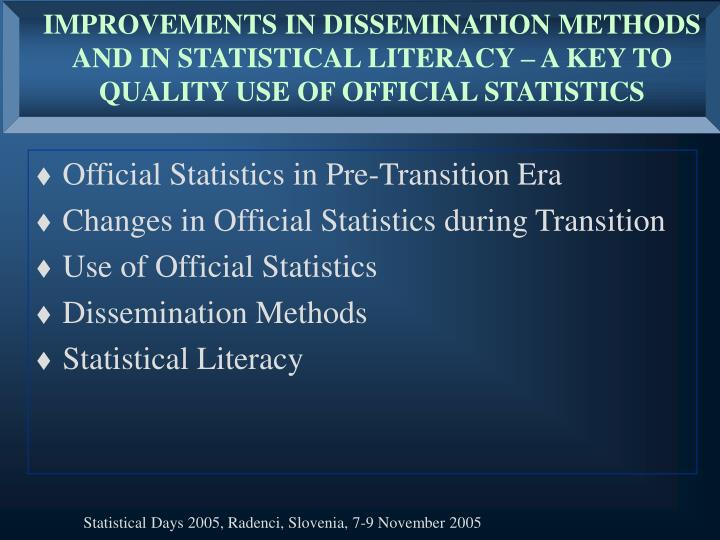 IMPROVEMENTS IN DISSEMINATION METHODS AND IN STATISTICAL LITERACY – A KEY TO QUALITY USE OF OFFICIAL STATISTICS