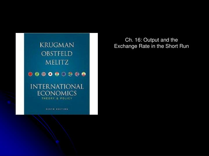 Ch. 16: Output and the Exchange Rate in the Short Run