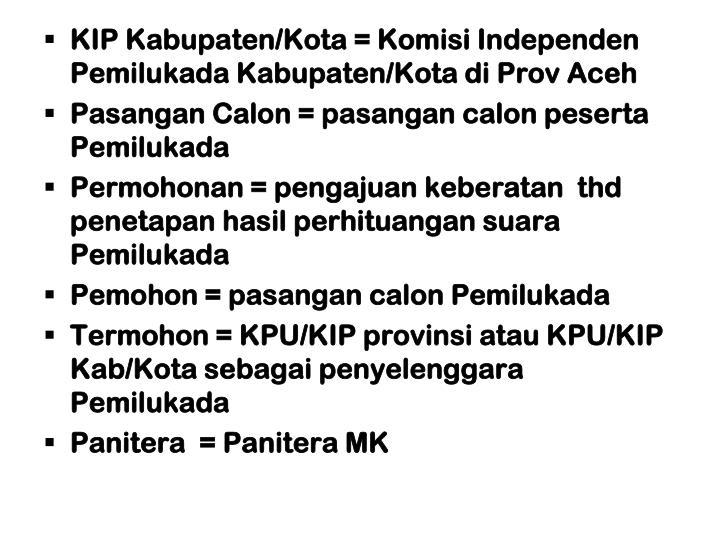 KIP Kabupaten/Kota = Komisi Independen  Pemilukada Kabupaten/Kota di Prov Aceh