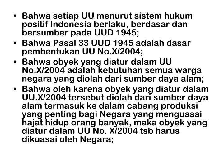 Bahwa setiap UU menurut sistem hukum positif Indonesia berlaku, berdasar dan bersumber pada UUD 1945;