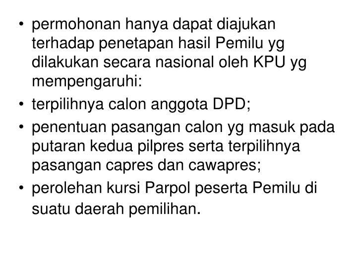 permohonan hanya dapat diajukan terhadap penetapan hasil Pemilu yg dilakukan secara nasional oleh KPU yg mempengaruhi: