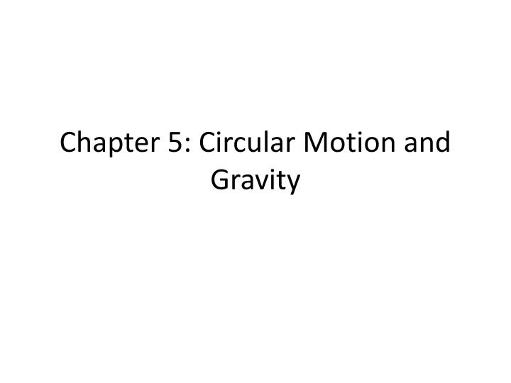 Chapter 5 circular motion and gravity