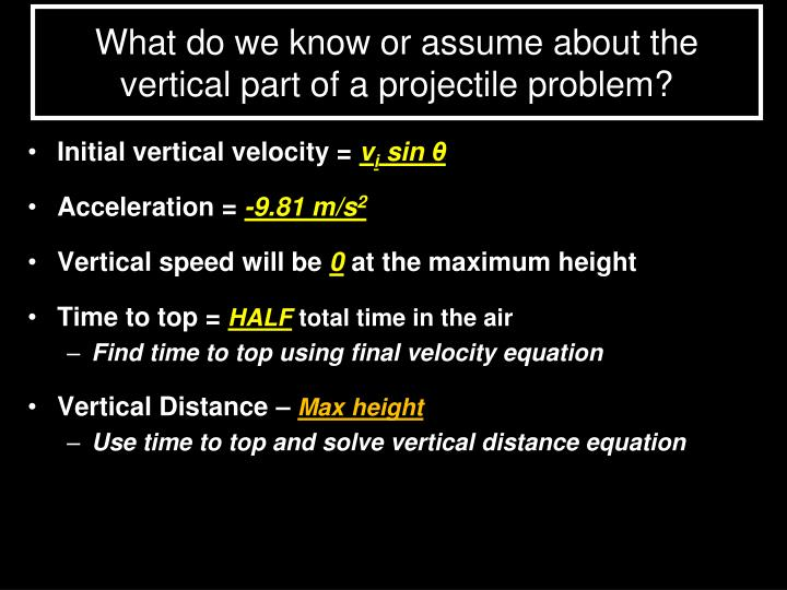 What do we know or assume about the vertical part of a projectile problem?