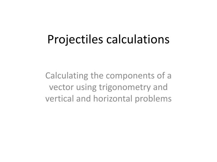 Projectiles calculations