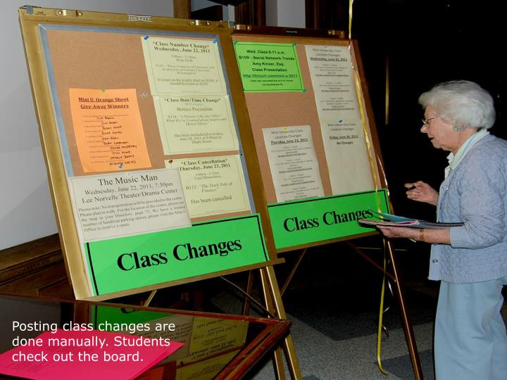 Posting class changes are done manually. Students check out the board.