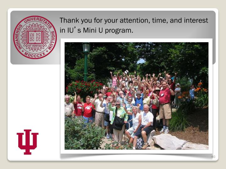 Thank you for your attention, time, and interest in IU