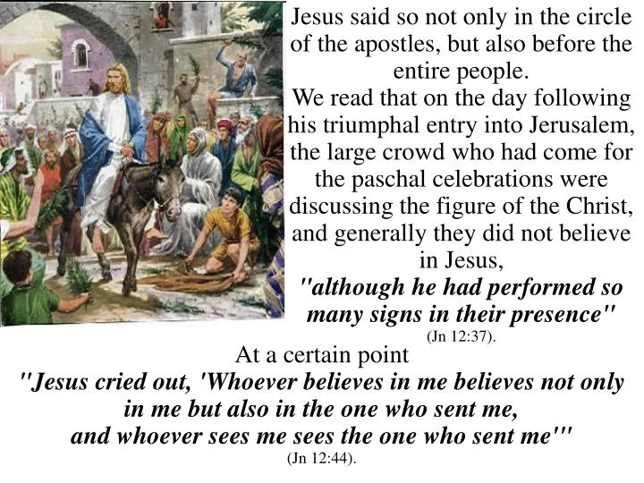 Jesus said so not only in the circle of the apostles, but also before the entire people.
