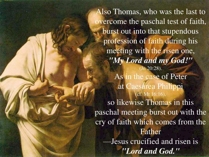 Also Thomas, who was the last to overcome the paschal test of faith,