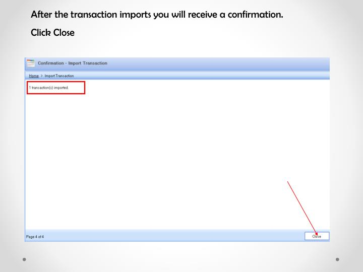 After the transaction imports you will receive a confirmation.