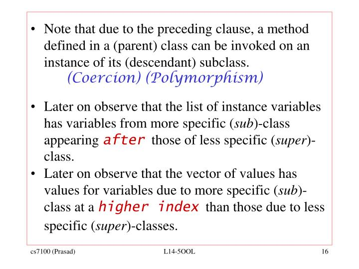Note that due to the preceding clause, a method defined in a (parent) class can be invoked on an instance of its (descendant) subclass.