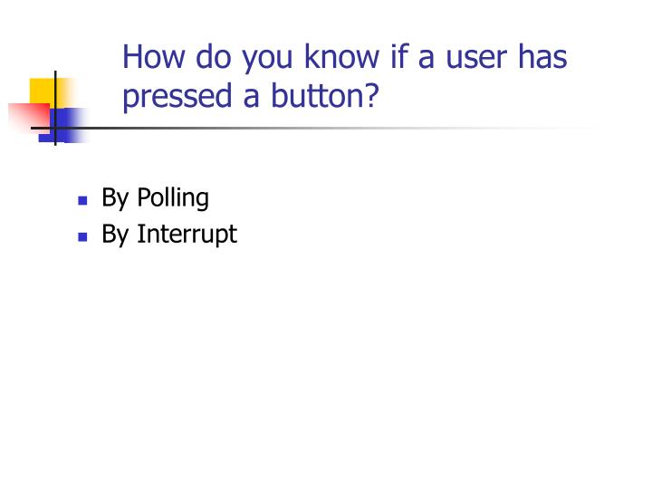 How do you know if a user has pressed a button?