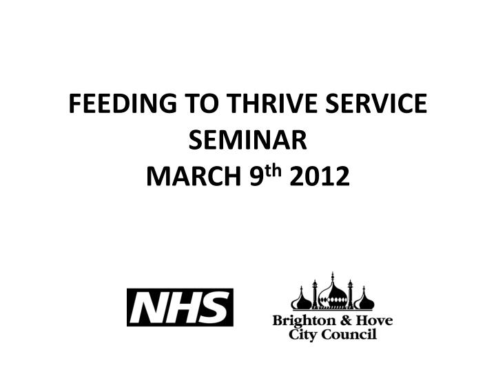 Feeding to thrive service seminar march 9 th 2012