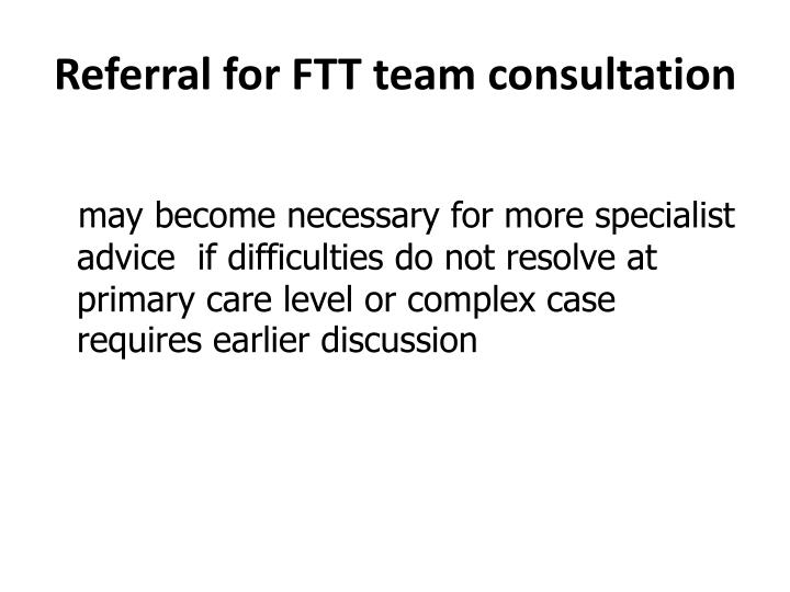 Referral for FTT team consultation