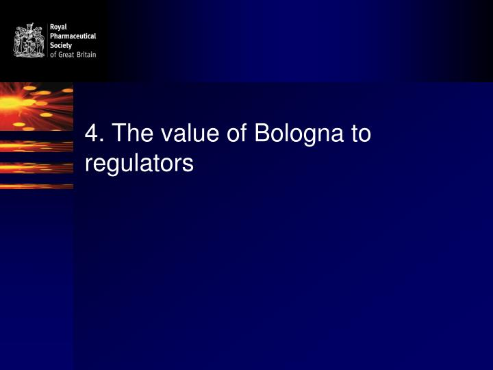 4. The value of Bologna to regulators
