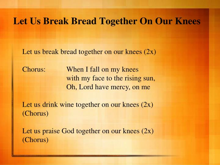 Let Us Break Bread Together On Our Knees