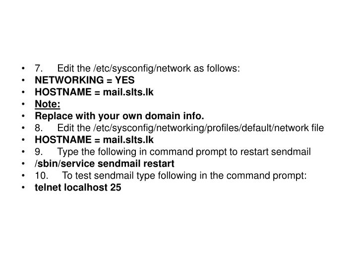 7. 	Edit the /etc/sysconfig/network as follows: