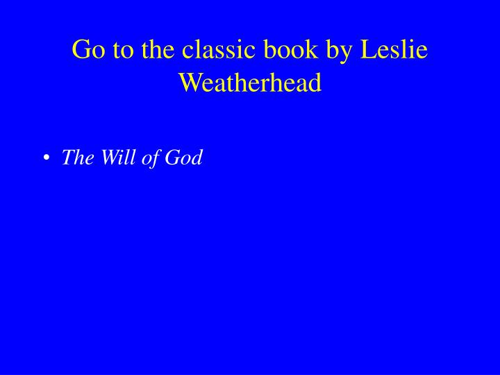 Go to the classic book by Leslie Weatherhead