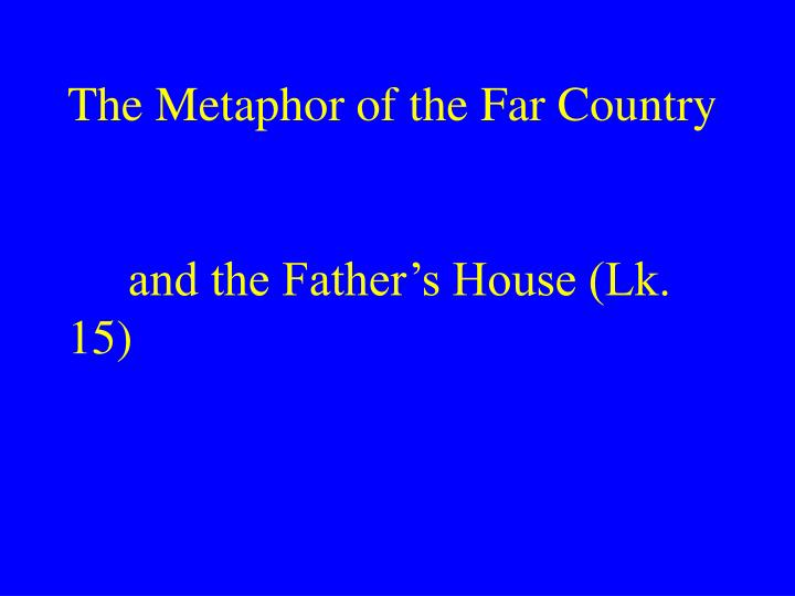 The Metaphor of the Far Country