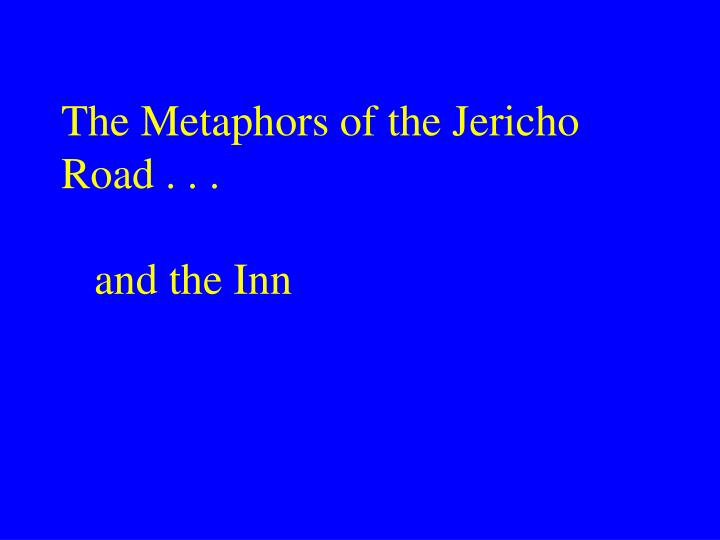 The Metaphors of the Jericho Road . . .