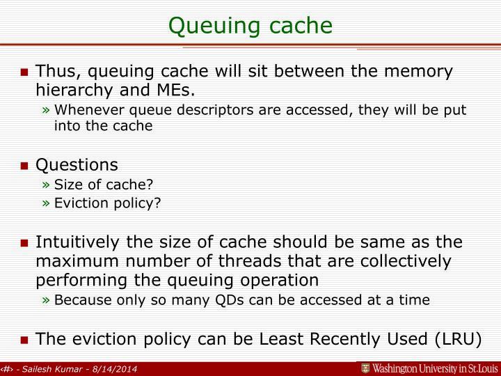 Queuing cache