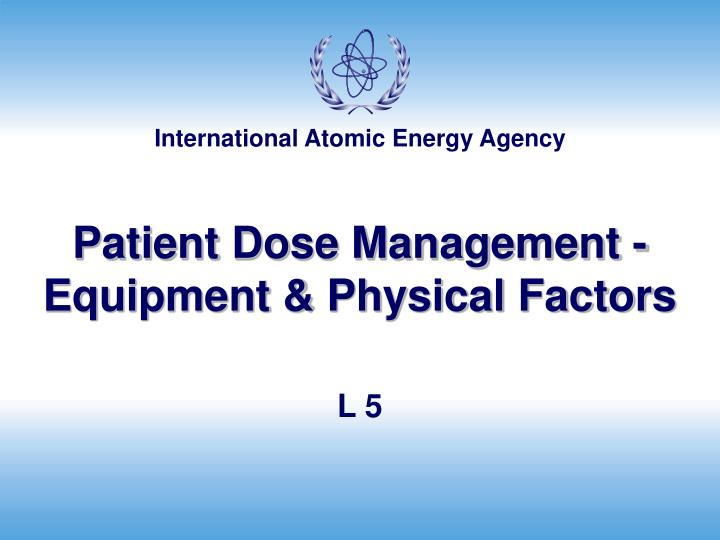 Patient dose management equipment physical factors