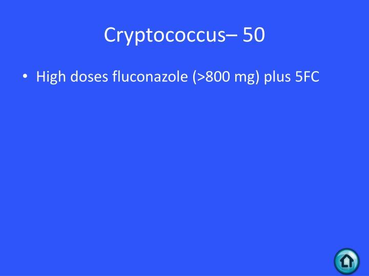 Cryptococcus– 50