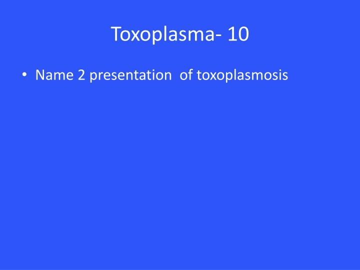 Toxoplasma- 10