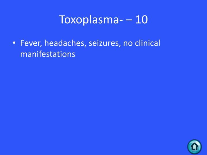 Toxoplasma- – 10