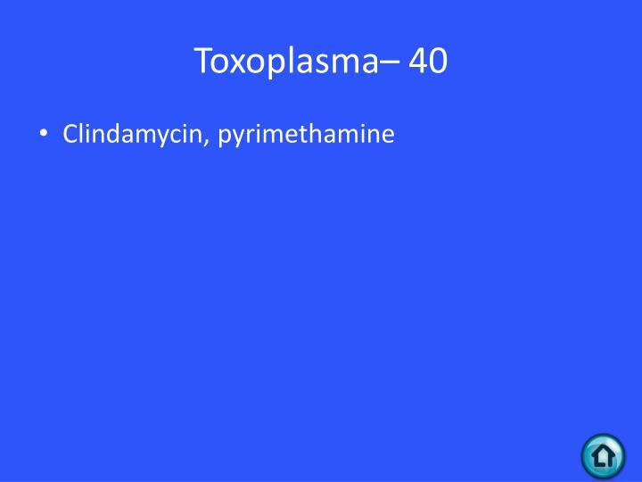 Toxoplasma– 40