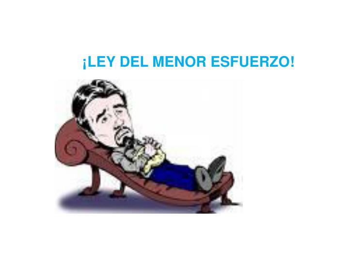 ¡LEY DEL MENOR ESFUERZO!