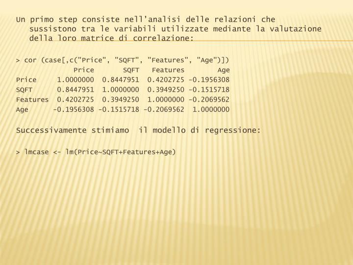 Un primo step consiste nell'analisi delle relazioni che sussistono tra le variabili utilizzate mediante la valutazione della loro matrice di correlazione: